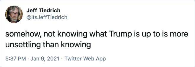 De una forma u otra, no saber lo que está haciendo Trump es más preocupante que saberlo