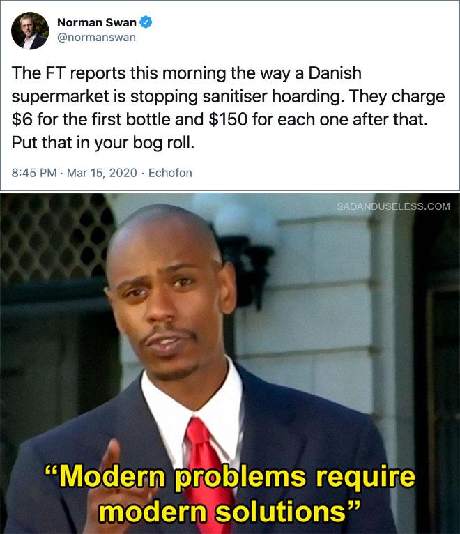 El FT informa esta mañana cómo un supermercado danés está frenando el acaparamiento de desinfectantes. Cobran $ 6 por la primera botella y $ 150 por cada una después de eso. Pon eso en tu pantano.
