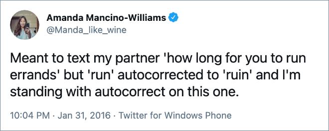 """Tenía la intención de enviarle un mensaje de texto a mi pareja: """"¿Cuánto tiempo tardarás en ir de compras"""" pero `` corre '' corregido automáticamente a 'arruinar' y me quedo con la autocorrección en este caso."""