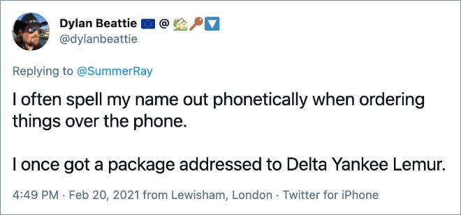 A menudo deletreo mi nombre fonéticamente cuando hago pedidos por teléfono. Una vez recibí un paquete dirigido a Delta Yankee Lemur.