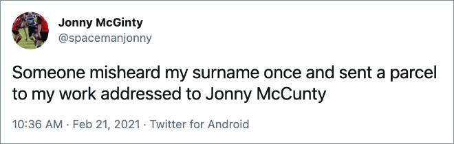 Alguien escuchó mal mi apellido una vez y envió un paquete a mi trabajo dirigido a Jonny McCunty