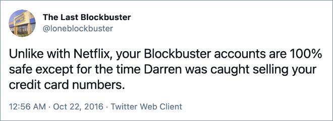 A diferencia de Netflix, sus cuentas Blockbuster son 100% seguras, excepto por el momento en que sorprendieron a Darren vendiendo sus números de tarjeta de crédito.