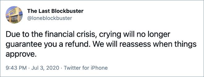 Debido a la crisis financiera, llorar ya no le garantizará un reembolso. Reevaluaremos cuando se aprueben las cosas.