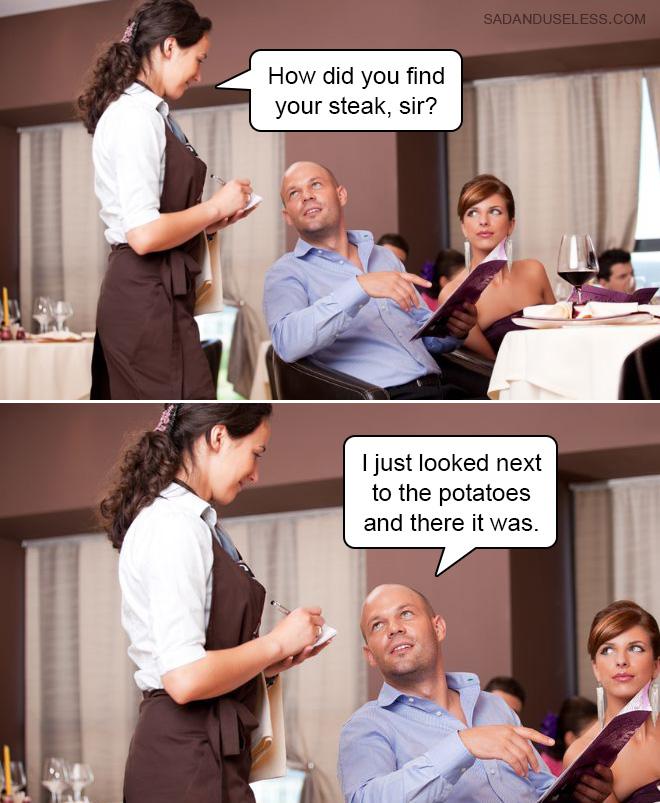 ¿Cómo encontró su bistec, señor?